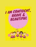 I Am Confident Brave & Beautiful