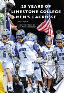 25 Years of Limestone College Men s Lacrosse