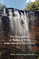 The Expedition Of Burke And Wills The Search To Find Them By Burke Wills King Walker