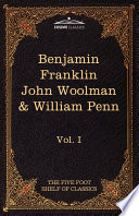 The Autobiography of Benjamin Franklin  The Journal of John Woolman  Fruits of Solitude by William Penn