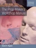 Prop Maker's Workshop Manual
