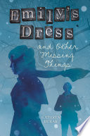 Emily s Dress and Other Missing Things Book PDF