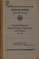 Supplement To The Biennial Report To The Governor Of Kansas And The Members Of The Legislature By The State Commission Of Revenue And Taxation Containing Statistics Concerning Assessment And Taxation Of General Property