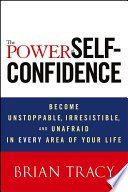 """""""The Power of Self-Confidence: Become Unstoppable, Irresistible, and Unafraid in Every Area of Your Life"""" by Brian Tracy"""