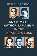 Anatomy of Authoritarianism in the Arab Republics