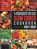 5 Ingredient Or Less Slow Cooker Cookbook