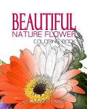 BEAUTIFUL NATURE FLOWER COLORING BOOK   Vol  1 Book