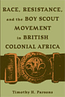 Race  Resistance  and the Boy Scout Movement in British Colonial Africa