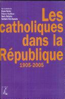 Les Catholiques dans la République, 1905-2005