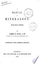 A Manual of Mineralogy for the Use of Students Illustrated with Numerous Woodcuts by James D  Dana