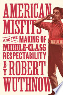 American Misfits and the Making of Middle Class Respectability