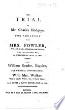 The Trial of Mr  Charles Hodgson for Adultery with Mrs  Fowler     Wednesday  July 13  1808  Also William Reader  Esquire  for Criminal Conversation with Mrs  Walker     July 16  1808