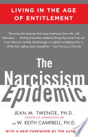 """The Narcissism Epidemic: Living in the Age of Entitlement"" by Jean M. Twenge, W. Keith Campbell"