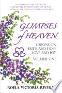 Glimpses Of Heaven Lessons On Faith And Hope Love And Joy Volume One