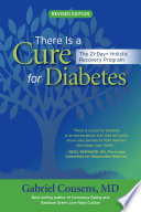 There Is a Cure for Diabetes, Revised Edition  : The 21-Day+ Holistic Recovery Program