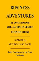 Business Adventures by John Brooks  Bill Gates  Favorite Business Book    Summary  Key Ideas and Facts Book