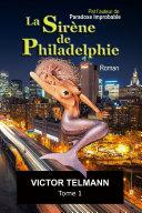 La Sirène de Philadelphie... Tome 1