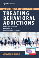 A Clinical Guide to Treating Behavioral Addictions