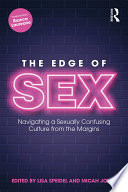 """The Edge of Sex: Navigating a Sexually Confusing Culture from the Margins"" by Lisa Speidel, Micah Jones"