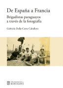 De España a Francia. Brigadistas paraguayos a través de la fotografía
