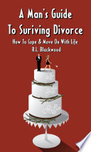 A Man s Guide to Surviving Divorce   How to Cope   Move On With Life