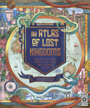 An Atlas of Lost Kingdoms