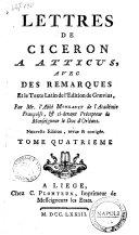 Lettres de Ciceron a Atticus, avec des remarques et le texte latin de l'edition de Graevius, par mr. l'abbé Mongault de l'Académie Françoise, ... Tome premier [-quatrieme]