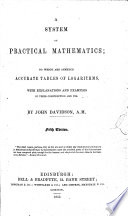A System of Practical Mathematics  to which are Annexed Accurate Tables of Logarithms  with Explanations and Examples of Their Construction and Use     Fifth Edition Book