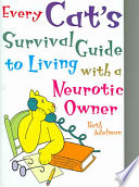Every Cat s Survival Guide to Living with a Neurotic Owner Book PDF