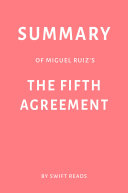 Summary of don Miguel Ruiz   s The Fifth Agreement by Swift Reads Book