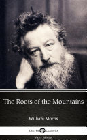 The Roots of the Mountains by William Morris   Delphi Classics  Illustrated