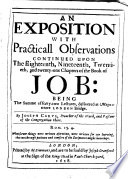 An Exposition With Practicall Observations Continued Upon The Eighteenth Nineteenth Twentieth And Twenty One Chapters Of The Book Of Job Book PDF