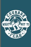 Courage is Knowing what Not to Fear