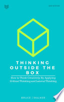 Thinking Outside The Box  How to Think Creatively By Applying Critical Thinking and Lateral Thinking