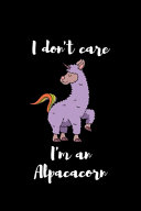 I Don t Care I m An Alpacacorn