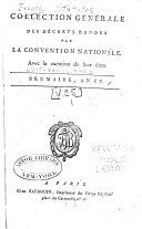 Collection genérale des décrets rendus par la Convention nationale, avec la mention de l'apposition du Sceau, et la citation des numéros et des pages, tant du journal des débats que du feuilleton où se trouvent les arrêtés, déclarations et décrets)