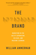 The Invisible Brand: Marketing in the Age of Automation, Big Data, and Machine Learning