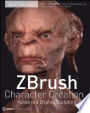 """ZBrush Character Creation: Advanced Digital Sculpting"" by Scott Spencer"