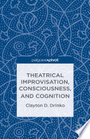 Theatrical Improvisation Consciousness And Cognition Book PDF