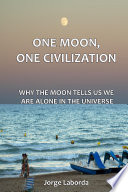 One Moon One Civilization Why The Moon Tells Us We Are Alone In The Universe