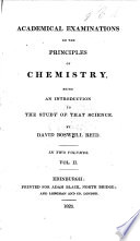 Academical Examinations on the Principles of Chemistry; being an introduction to the study of that science