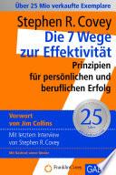 Die 7 Wege zur Effektivität  : Prinzipien für persönlichen und beruflichen Erfolg