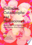 Collapse, Catastrophe and Rediscovery  : Spain's Cultural Panorama in the Twenty-First Century