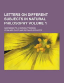 Letters on Different Subjects in Natural Philosophy; Addressed to a German Princess
