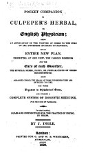 Pocket Companion to Culpeper's Herbal, or English physician ... on an entire new plan, exhibiting, at one view, the various remedies for the cure of each disorder ... To which is added, rules and instructions for the practice of physic, by herbs