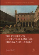 The Evolution of Central Banking  Theory and History
