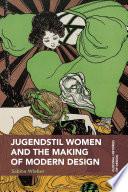 Jugendstil Women and the Making of Modern Design