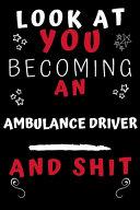 Look At You Becoming An Ambulance Driver And Shit