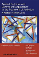 Applied Cognitive and Behavioural Approaches to the Treatment of Addiction