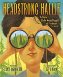 Headstrong Hallie   The Story of Hallie Morse Daggett  the First Female  fire Guard  Book